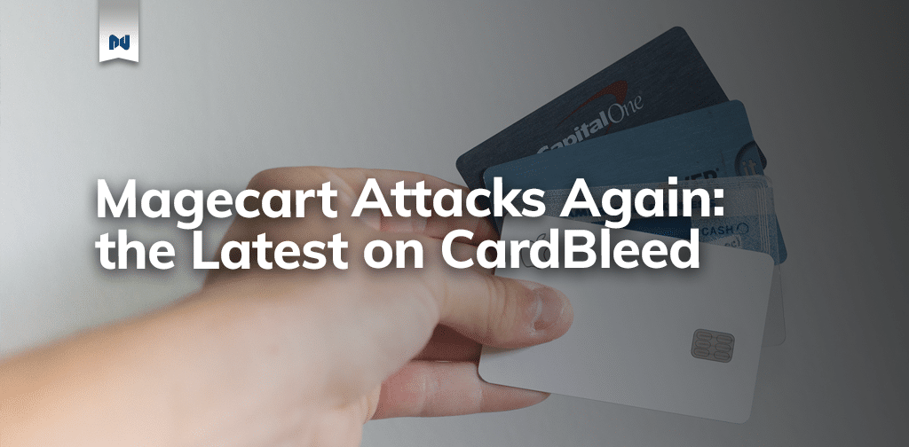 Magecart Attacks Again: the Latest on CardBleed