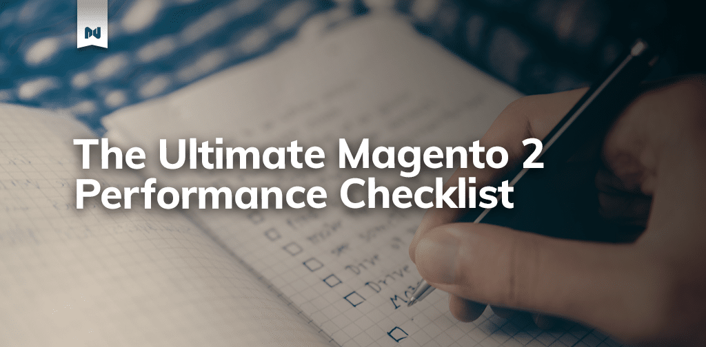 The Ultimate Magento 2 Performance Checklist