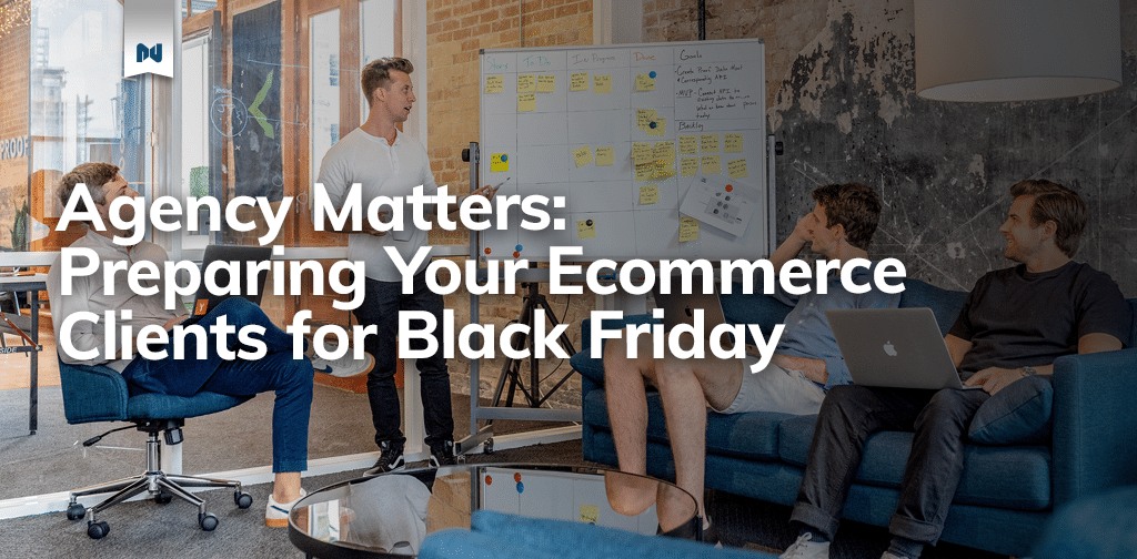 Agency Matters: Preparing Your Ecommerce Clients for Black Friday
