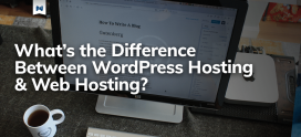 What's the Difference Between WordPress Hosting & Web Hosting?