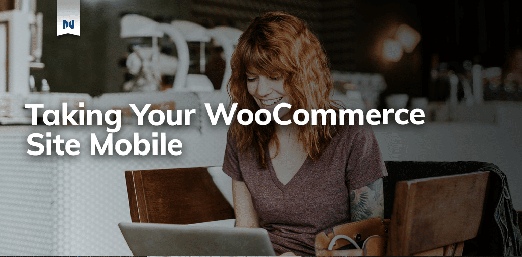 How to Take Your WooCommerce Site Mobile